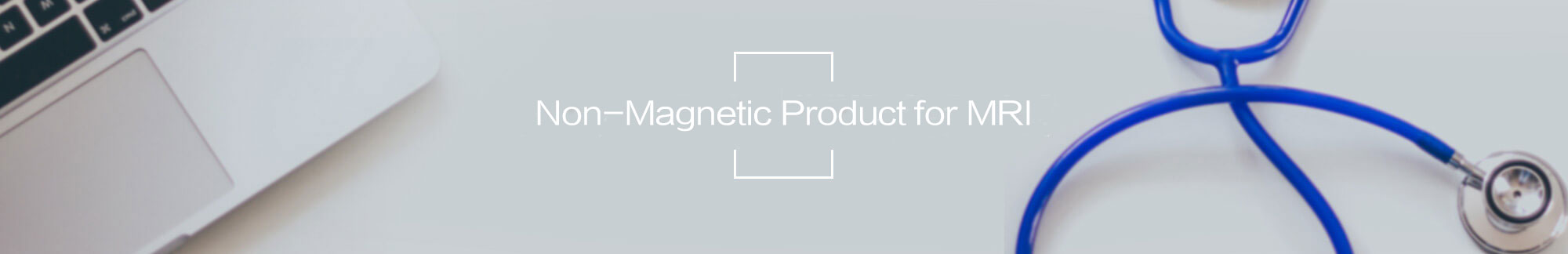 Non-Magnetic Product for MRI